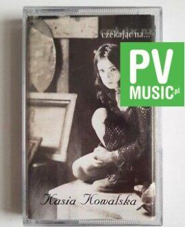 KASIA KOWALSKA CZEKAJĄC NA... audio cassette