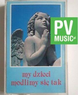 MY DZIECI MÓDLMY SIĘ TAK audio cassette