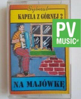 KAPELA Z GÓRNEJ NA MAJÓWKĘ audio cassette