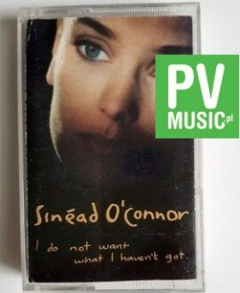 SINEAD O'CONNOR I DO NOT WANT WHAT I HAVEN'T GOT audio cassette