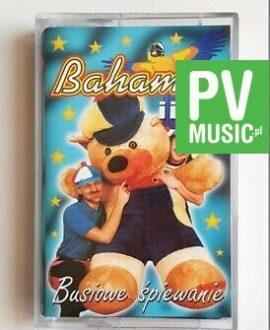 BAHAMAS I INNI BUSIOWE ŚPIEWANIE audio cassette
