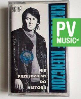 KRZYSZTOF KLENCZON NIE PRZEJDZIEMY DO HISTORII audio cassette