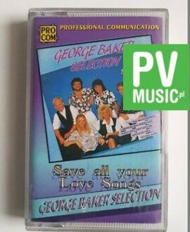 GEORGE BAKER SELECTION SAVE ALL YOUR LOVE SONGS audio cassette