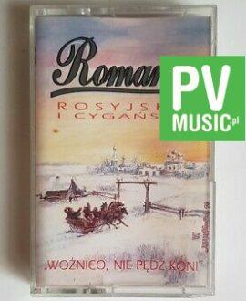 ROMANSE ROSYJSKIE I CYGAŃŚKIE WOŹNICO, NIE PĘDŹ KONI audio cassette