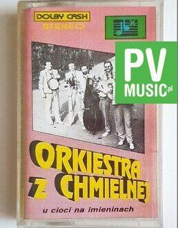 ORKISTRA Z CHMIELNEJ U CIOCI NA IMIENINACH audio cassette