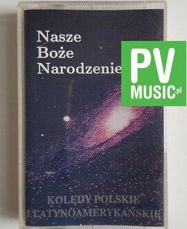 NASZE BOŻE NARODZENIE KOLĘDY POLSKIE I LATYNOAMERYKAŃSKIE audio cassette
