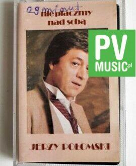 JERZY POŁOMSKI NIE PŁACZMY NAD SOBĄ audio cassette