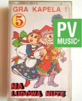 GRA KAPELA NA LUDOWĄ NUTĘ audio cassette