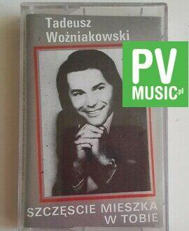 TADEUSZ WOŹNIAKOWSKI SZCZĘŚCIE MIESZKA W TOBIE audio cassette