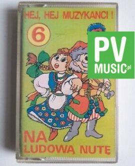 HEJ MUZYKANCI NA LUDOWĄ NUTĘ audio cassette