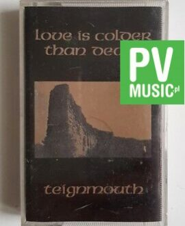 TEIGNMOUTH LOVE IS COLDER THAN DEATH audio cassette