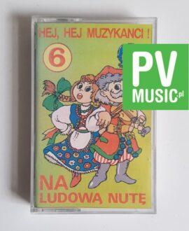 HEJ, HEJ MUZYKANCI! NA LUDOWĄ NUTĘ audio cassette