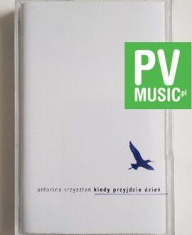 ANTONINA KRZYSTOŃ KIEDY PRZYJDZIE DZIEŃ audio cassette