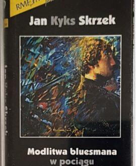 JAN KYKS SKRZEK  MODLITWA BLUESMANA W POCIĄGU audio cassette