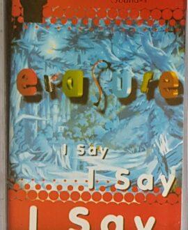 ERASURE  I SAY I SAY I SAY audio cassette