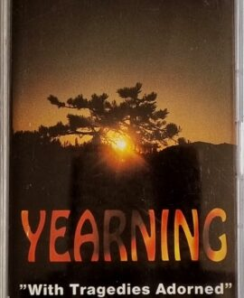 YEARNING  WITH TRAGEDIES ADORNED audio cassette